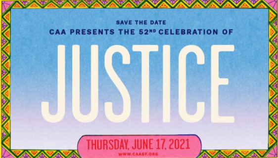 Save the Date. CAA presents the 5nd Celebration of Justice. Thursday, June 17, 2021. www.caasf.org
